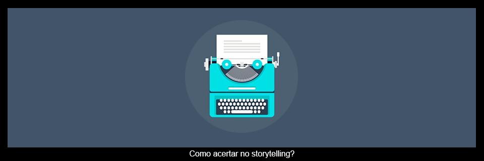 Como o storytelling pode ajudar o seu vídeo